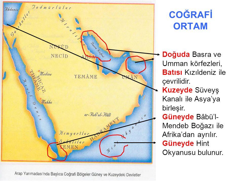 COĞRAFİ ORTAM Doğuda Basra ve Umman körfezleri, Batısı Kızıldeniz ile çevrilidir. Kuzeyde Süveyş Kanalı ile Asya'ya birleşir. Güneyde Bâbü'l- Mendeb B