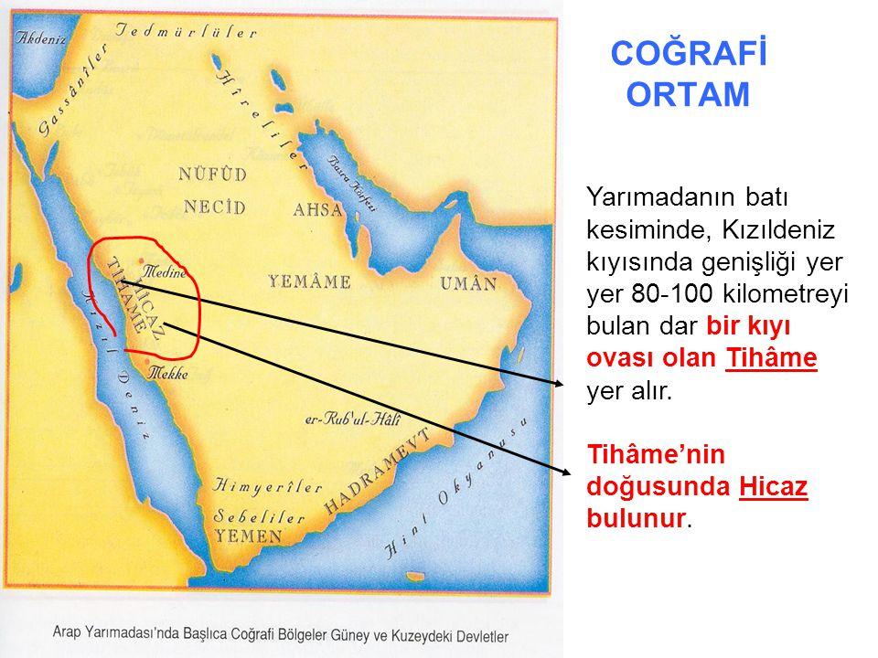 COĞRAFİ ORTAM Yarımadanın batı kesiminde, Kızıldeniz kıyısında genişliği yer yer 80-100 kilometreyi bulan dar bir kıyı ovası olan Tihâme yer alır. Tih