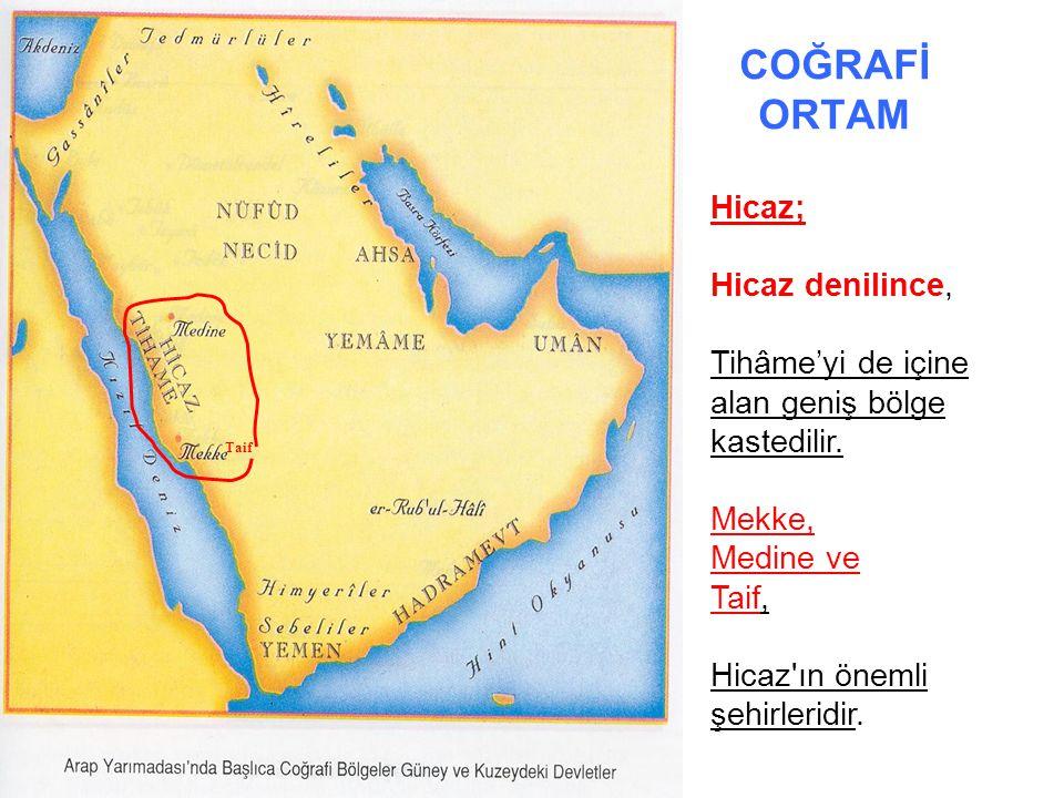 COĞRAFİ ORTAM Hicaz; Hicaz denilince, Tihâme'yi de içine alan geniş bölge kastedilir. Mekke, Medine ve Taif, Hicaz'ın önemli şehirleridir. Taif