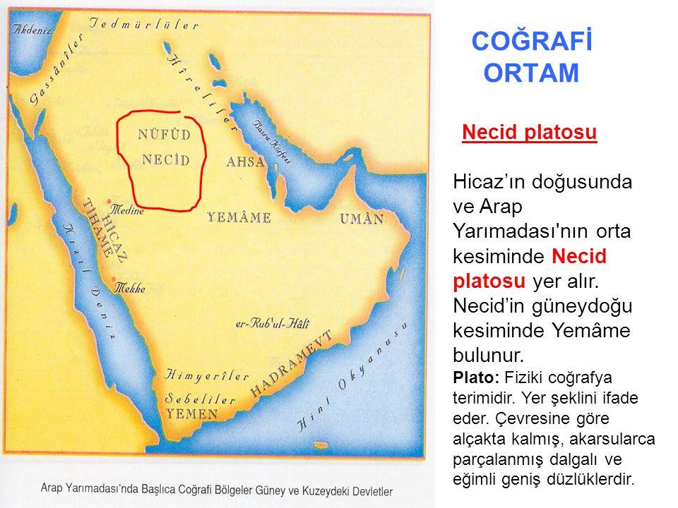 COĞRAFİ ORTAM Necid platosu Hicaz'ın doğusunda ve Arap Yarımadası'nın orta kesiminde Necid platosu yer alır. Necid'in güneydoğu kesiminde Yemâme bulun