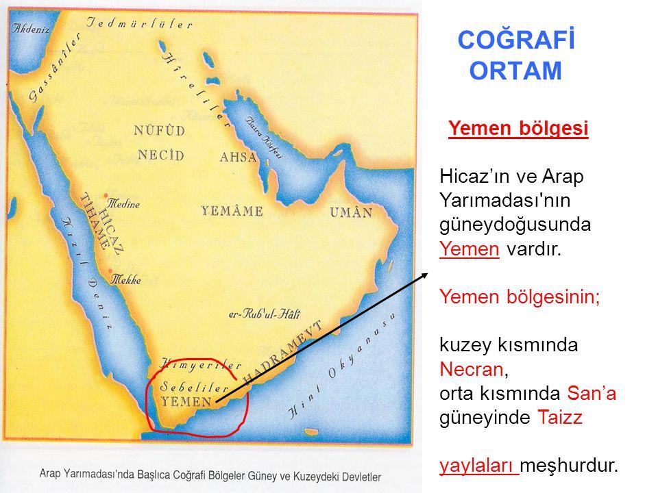 COĞRAFİ ORTAM Yemen bölgesi Hicaz'ın ve Arap Yarımadası'nın güneydoğusunda Yemen vardır. Yemen bölgesinin; kuzey kısmında Necran, orta kısmında San'a