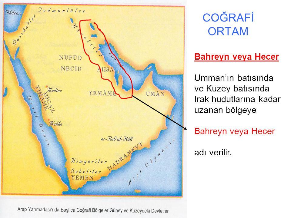 COĞRAFİ ORTAM Bahreyn veya Hecer Umman'ın batısında ve Kuzey batısında Irak hudutlarına kadar uzanan bölgeye Bahreyn veya Hecer adı verilir.