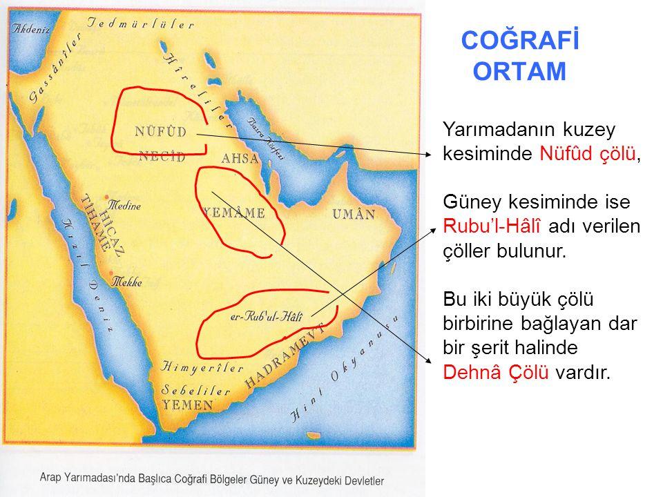 COĞRAFİ ORTAM Yarımadanın kuzey kesiminde Nüfûd çölü, Güney kesiminde ise Rubu'l-Hâlî adı verilen çöller bulunur. Bu iki büyük çölü birbirine bağlayan