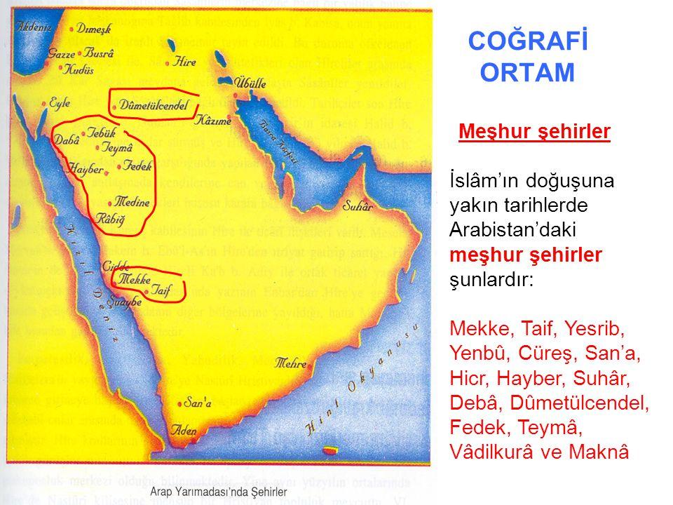 COĞRAFİ ORTAM Meşhur şehirler İslâm'ın doğuşuna yakın tarihlerde Arabistan'daki meşhur şehirler şunlardır: Mekke, Taif, Yesrib, Yenbû, Cüreş, San'a, H