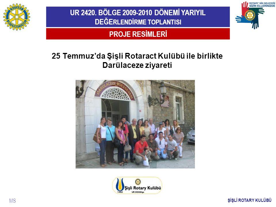 UR 2420. BÖLGE 2009-2010 DÖNEMİ YARIYIL DEĞE RLENDİRME TOPLANTISI MS PROJE RESİMLERİ ŞİŞLİ ROTARY KULÜBÜ 25 Temmuz'da Şişli Rotaract Kulübü ile birlik