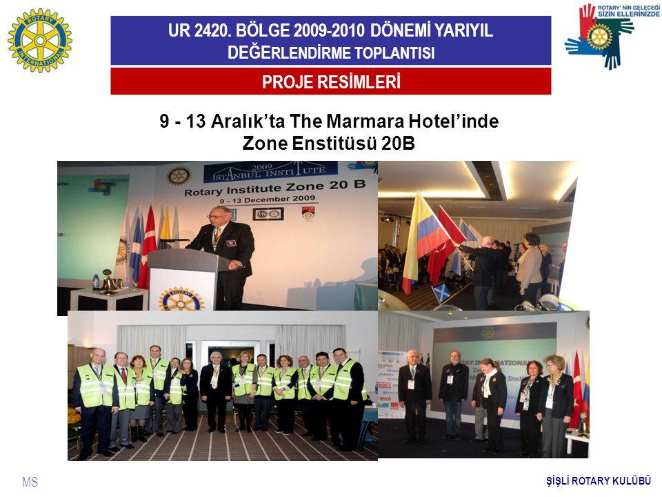 UR 2420. BÖLGE 2009-2010 DÖNEMİ YARIYIL DEĞE RLENDİRME TOPLANTISI MS PROJE RESİMLERİ ŞİŞLİ ROTARY KULÜBÜ 9 - 13 Aralık'ta The Marmara Hotel'inde Zone