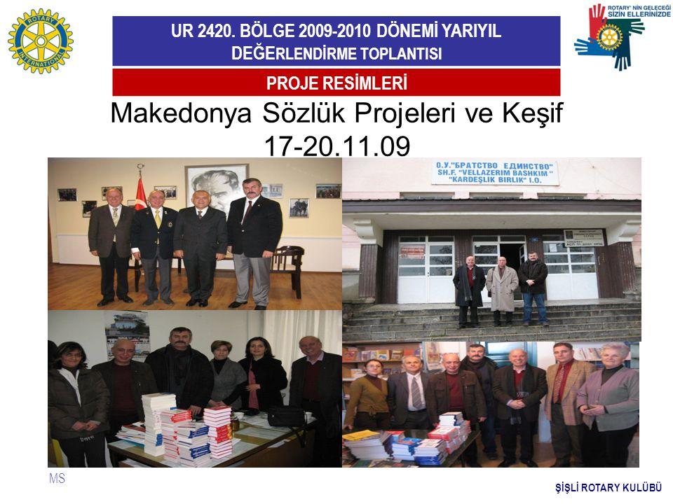 UR 2420. BÖLGE 2009-2010 DÖNEMİ YARIYIL DEĞE RLENDİRME TOPLANTISI Makedonya Sözlük Projeleri ve Keşif 17-20.11.09 MS PROJE RESİMLERİ ŞİŞLİ ROTARY KULÜ