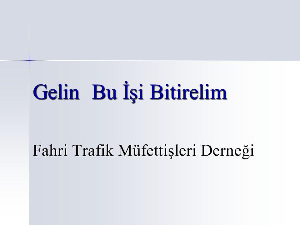 Gelin Bu İşi Bitirelim Fahri Trafik Müfettişleri Derneği