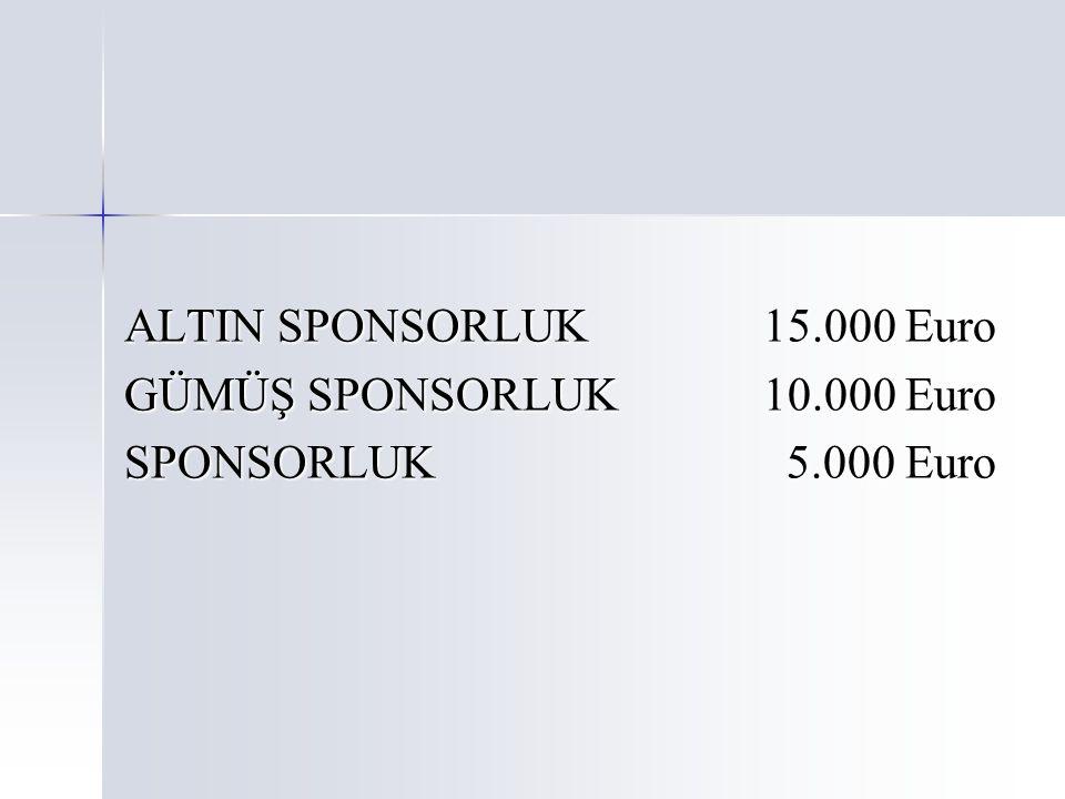 ALTIN SPONSORLUK15.000 Euro GÜMÜŞ SPONSORLUK10.000 Euro SPONSORLUK 5.000 Euro