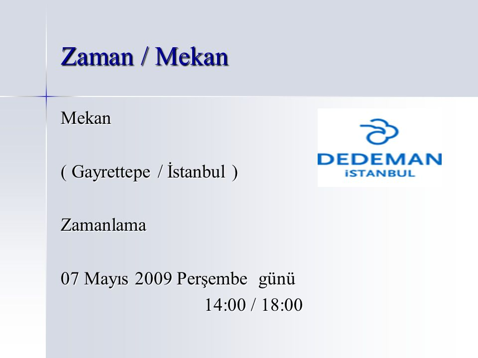 Zaman / Mekan Mekan ( Gayrettepe / İstanbul ) Zamanlama 07 Mayıs 2009 Perşembe günü 14:00 / 18:00