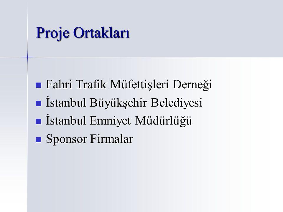 Proje Ortakları Fahri Trafik Müfettişleri Derneği Fahri Trafik Müfettişleri Derneği İstanbul Büyükşehir Belediyesi İstanbul Büyükşehir Belediyesi İsta