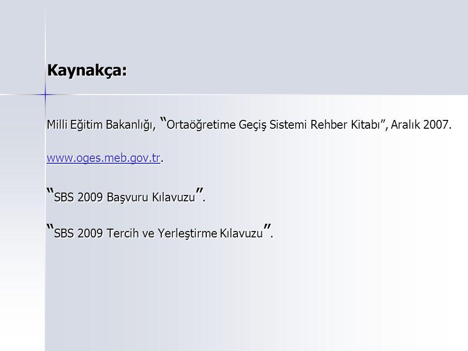Kaynakça: Milli Eğitim Bakanlığı, Ortaöğretime Geçiş Sistemi Rehber Kitabı , Aralık 2007.