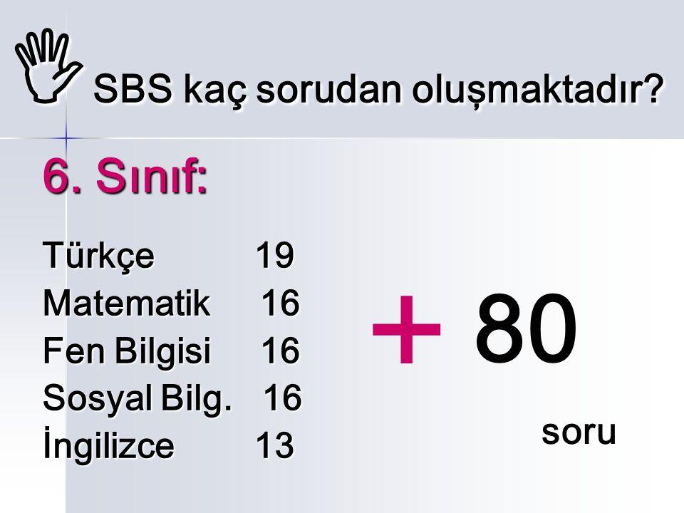  SBS kaç sorudan oluşmaktadır. 6. Sınıf: Türkçe 19 Matematik 16 Fen Bilgisi 16 Sosyal Bilg.