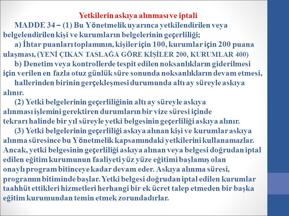 Yetkilerin askıya alınması ve iptali MADDE 34 – (1) Bu Y ö netmelik uyarınca yetkilendirilen veya belgelendirilen kişi ve kurumların belgelerinin ge ç