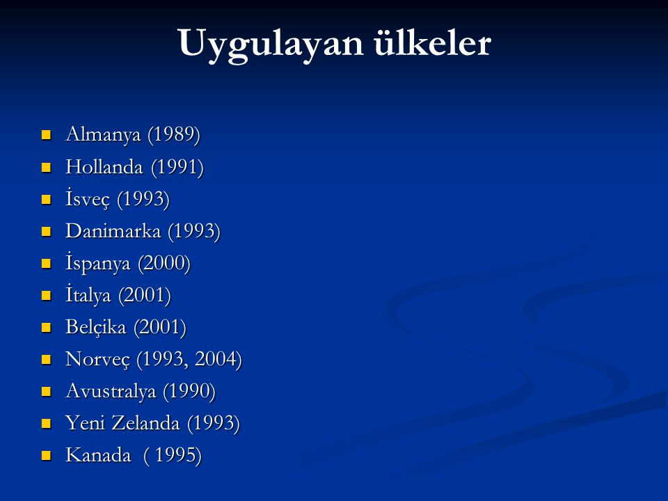 Uygulayan ülkeler Almanya (1989) Almanya (1989) Hollanda (1991) Hollanda (1991) İsveç (1993) İsveç (1993) Danimarka (1993) Danimarka (1993) İspanya (2