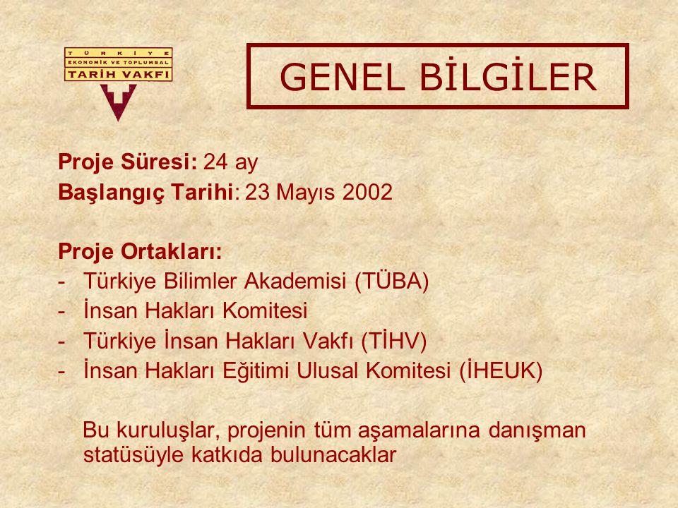 GENEL BİLGİLER Proje Süresi: 24 ay Başlangıç Tarihi: 23 Mayıs 2002 Proje Ortakları: -Türkiye Bilimler Akademisi (TÜBA) -İnsan Hakları Komitesi -Türkiye İnsan Hakları Vakfı (TİHV) -İnsan Hakları Eğitimi Ulusal Komitesi (İHEUK) Bu kuruluşlar, projenin tüm aşamalarına danışman statüsüyle katkıda bulunacaklar
