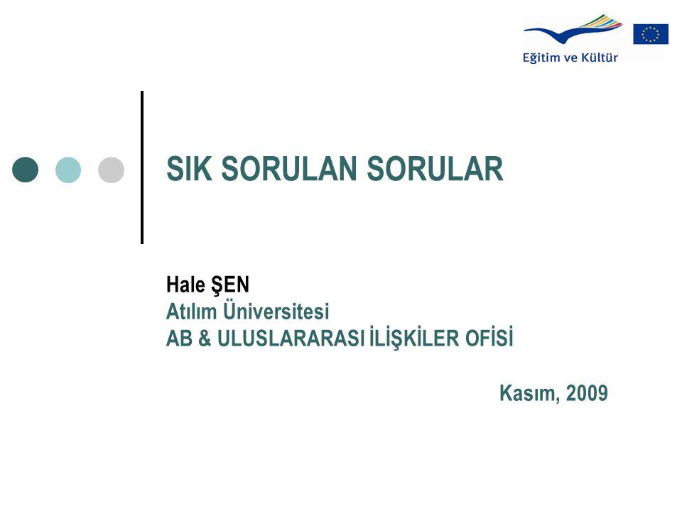 SIK SORULAN SORULAR Hale ŞEN Atılım Üniversitesi AB & ULUSLARARASI İLİŞKİLER OFİSİ Kasım, 2009