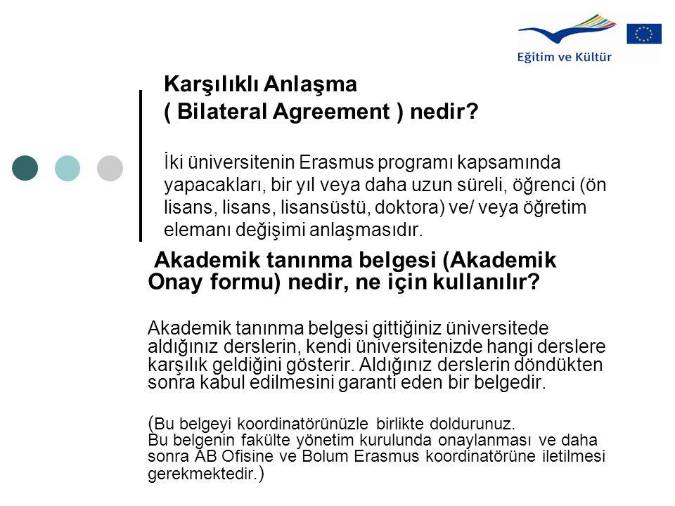Karşılıklı Anlaşma ( Bilateral Agreement ) nedir? İki üniversitenin Erasmus programı kapsamında yapacakları, bir yıl veya daha uzun süreli, öğrenci (ö