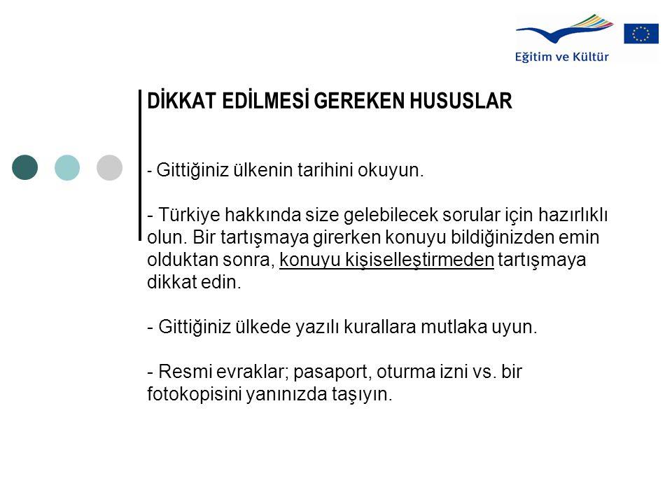 DİKKAT EDİLMESİ GEREKEN HUSUSLAR - Gittiğiniz ülkenin tarihini okuyun. - Türkiye hakkında size gelebilecek sorular için hazırlıklı olun. Bir tartışmay