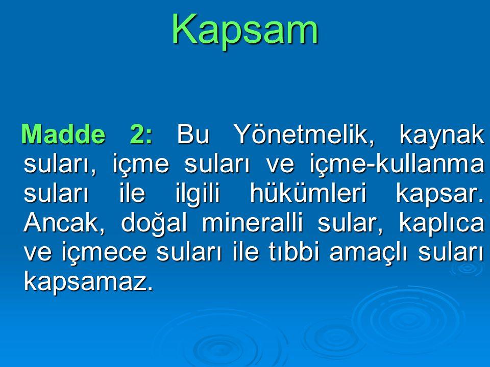 Kapsam Madde 2: Bu Yönetmelik, kaynak suları, içme suları ve içme-kullanma suları ile ilgili hükümleri kapsar. Ancak, doğal mineralli sular, kaplıca v