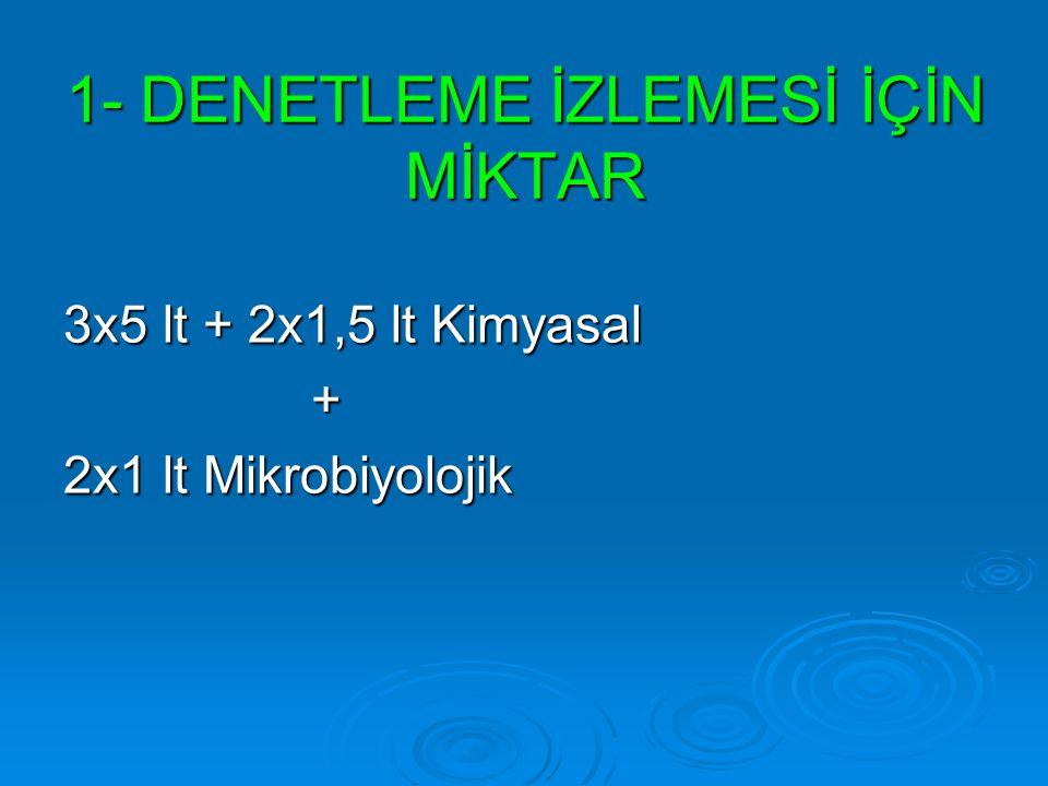 1- DENETLEME İZLEMESİ İÇİN MİKTAR 3x5 lt + 2x1,5 lt Kimyasal + 2x1 lt Mikrobiyolojik