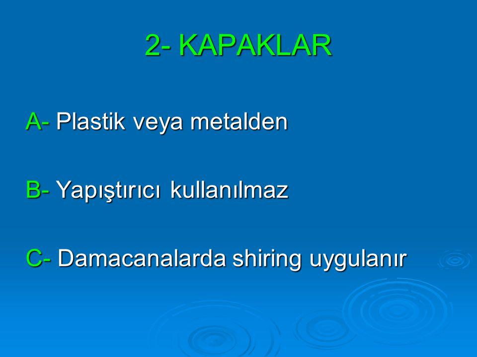 2- KAPAKLAR A- Plastik veya metalden B- Yapıştırıcı kullanılmaz C- Damacanalarda shiring uygulanır