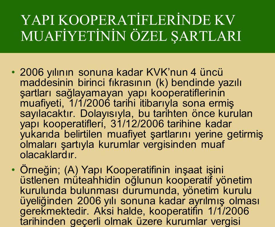 YAPI KOOPERATİFLERİNDE KV MUAFİYETİNİN ÖZEL ŞARTLARI 2006 yılının sonuna kadar KVK'nun 4 üncü maddesinin birinci fıkrasının (k) bendinde yazılı şartla