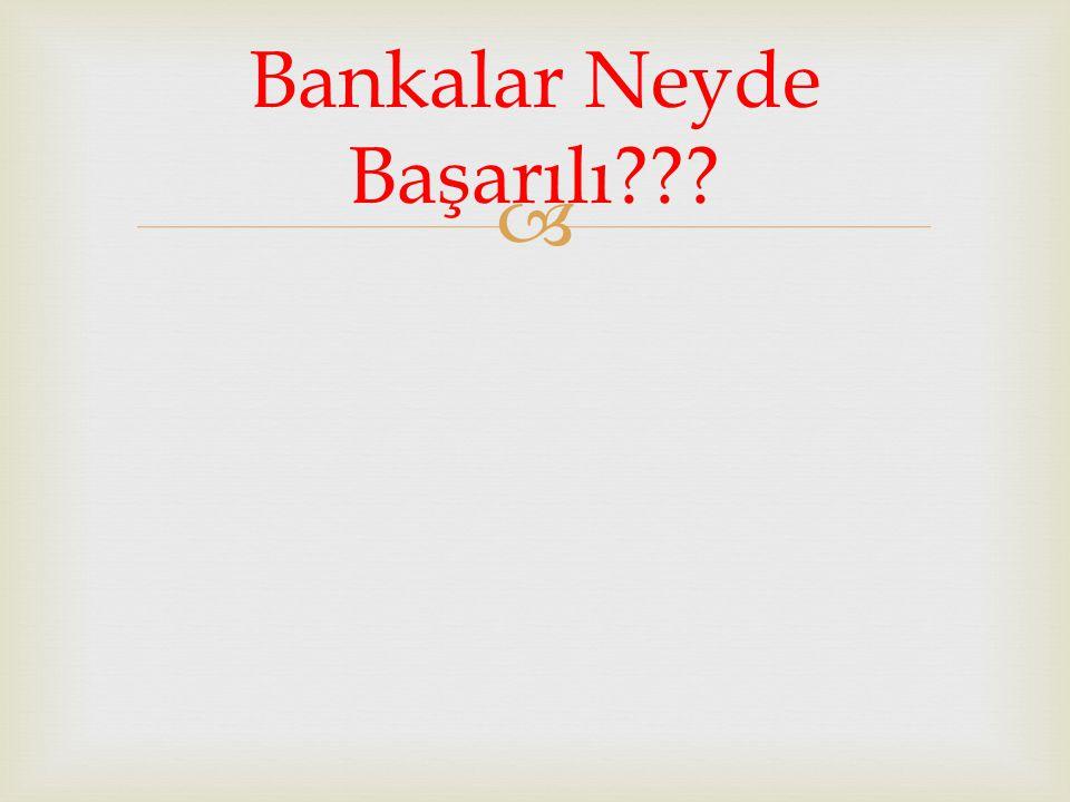  Bankalar Neyde Başarılı???