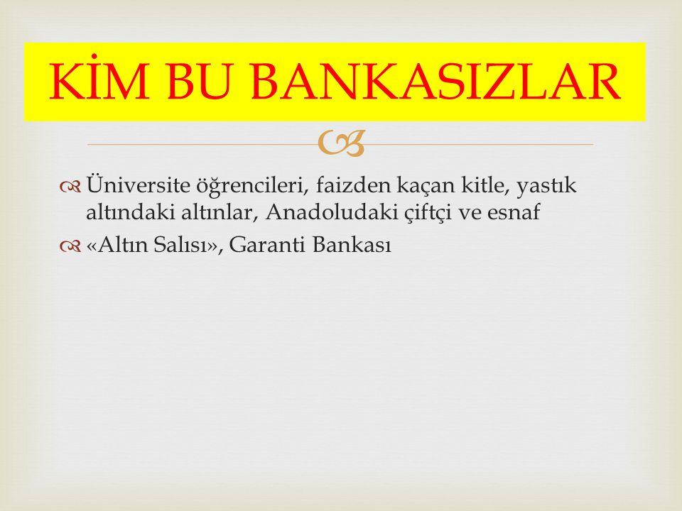   Üniversite öğrencileri, faizden kaçan kitle, yastık altındaki altınlar, Anadoludaki çiftçi ve esnaf  «Altın Salısı», Garanti Bankası KİM BU BANKA