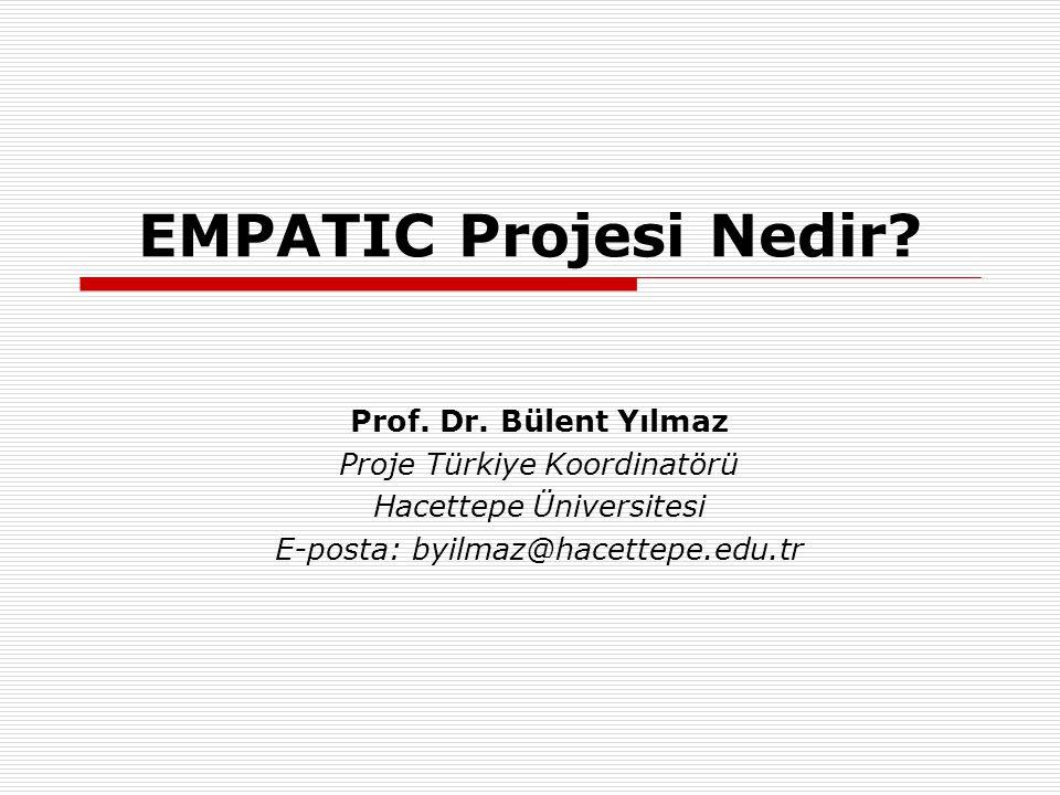 EMPATIC Projesi Nedir? Prof. Dr. Bülent Yılmaz Proje Türkiye Koordinatörü Hacettepe Üniversitesi E-posta: byilmaz@hacettepe.edu.tr