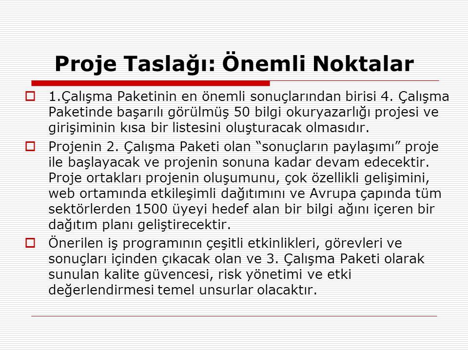 Proje Taslağı: Önemli Noktalar  1.Çalışma Paketinin en önemli sonuçlarından birisi 4. Çalışma Paketinde başarılı görülmüş 50 bilgi okuryazarlığı proj