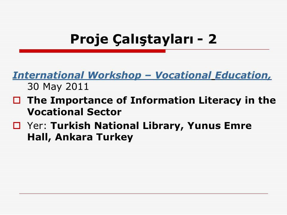Proje Çalıştayları - 2 International Workshop – VocationalInternational Workshop – Vocational Education, 30 May 2011Education,  The Importance of Inf