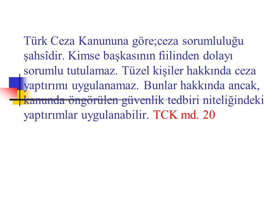 Türk Ceza Kanununa göre;ceza sorumluluğu şahsîdir.