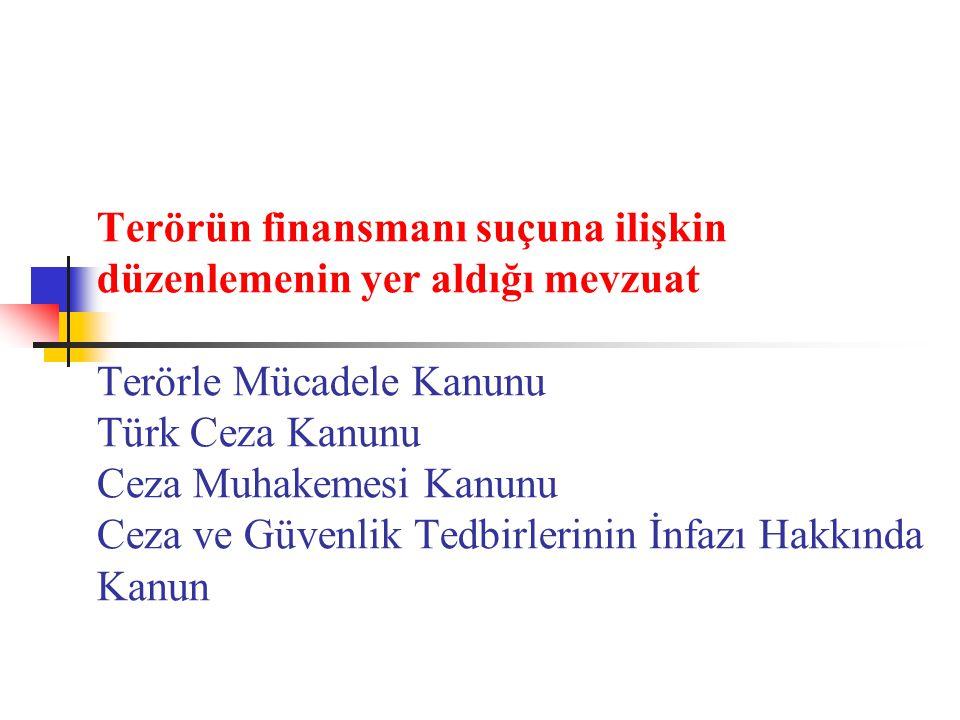 Terörün finansmanı suçuna ilişkin düzenlemenin yer aldığı mevzuat Terörle Mücadele Kanunu Türk Ceza Kanunu Ceza Muhakemesi Kanunu Ceza ve Güvenlik Tedbirlerinin İnfazı Hakkında Kanun