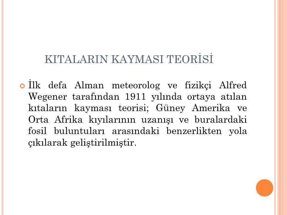 KITALARIN KAYMASI TEORİSİ İlk defa Alman meteorolog ve fizikçi Alfred Wegener tarafından 1911 yılında ortaya atılan kıtaların kayması teorisi; Güney A