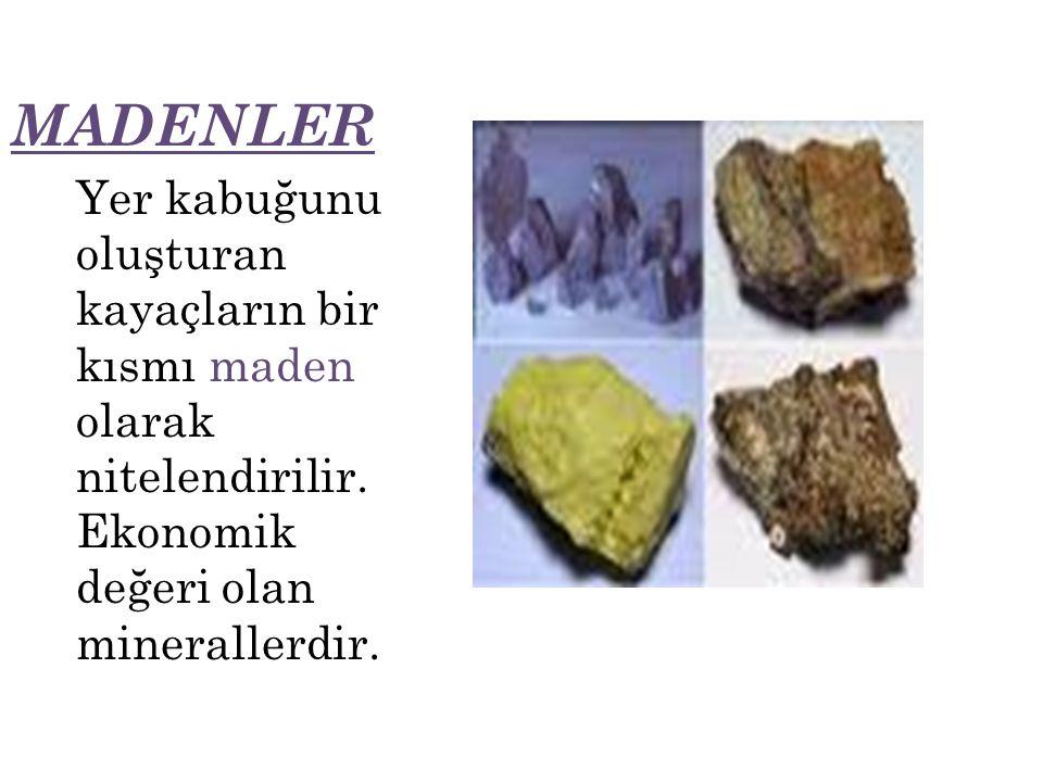 MADENLER Yer kabuğunu oluşturan kayaçların bir kısmı maden olarak nitelendirilir. Ekonomik değeri olan minerallerdir.