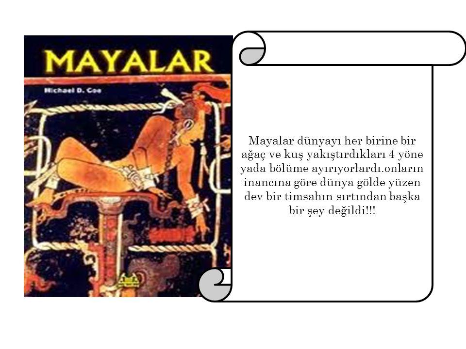 Mayalar dünyayı her birine bir ağaç ve kuş yakıştırdıkları 4 yöne yada bölüme ayırıyorlardı.onların inancına göre dünya gölde yüzen dev bir timsahın s