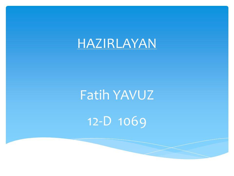 HAZIRLAYAN Fatih YAVUZ 12-D 1069