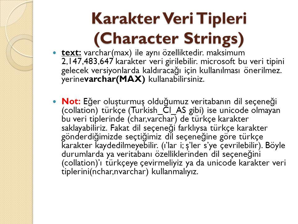 Karakter Veri Tipleri (Character Strings) text: varchar(max) ile aynı özelliktedir. maksimum 2,147,483,647 karakter veri girilebilir. microsoft bu ver