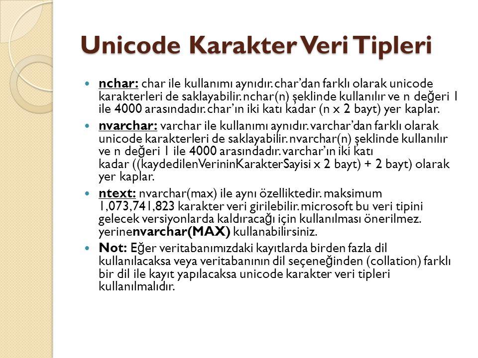 Unicode Karakter Veri Tipleri nchar: char ile kullanımı aynıdır. char'dan farklı olarak unicode karakterleri de saklayabilir. nchar(n) şeklinde kullan