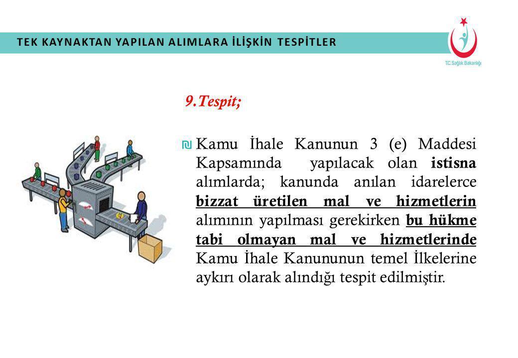 9.Tespit; ₪ Kamu İ hale Kanunun 3 (e) Maddesi Kapsamında yapılacak olan istisna alımlarda; kanunda anılan idarelerce bizzat üretilen mal ve hizmetleri
