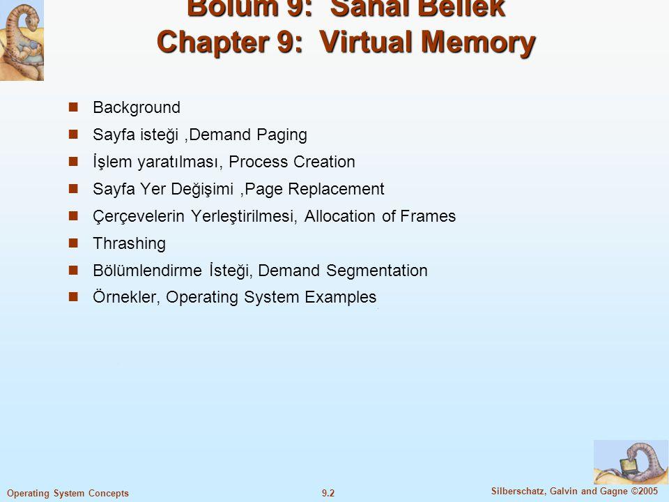 9.3 Silberschatz, Galvin and Gagne ©2005 Operating System Concepts Sanal Bellek Geçen hafta bellek yönetme stratejilerini inceledik.
