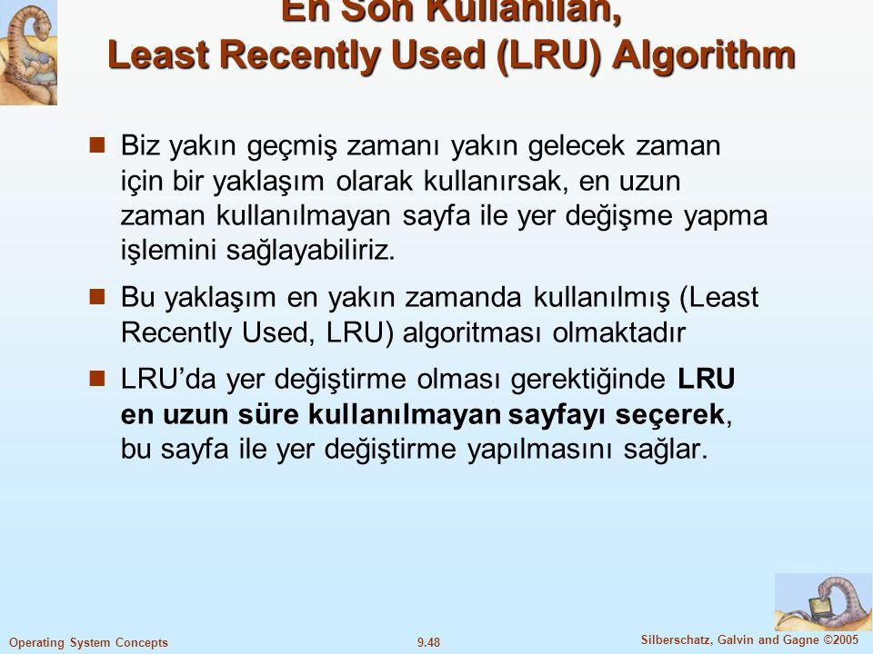 9.49 Silberschatz, Galvin and Gagne ©2005 Operating System Concepts LRU Algorithm (Cont.) Son kullanılan sayfa nasıl tespit edilecek.
