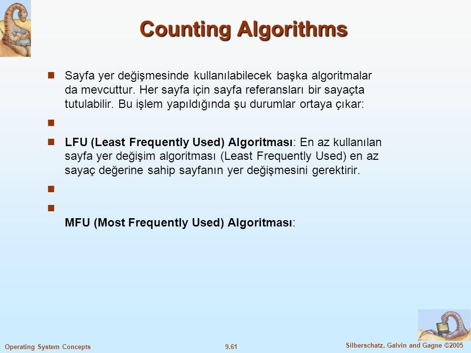 9.62 Silberschatz, Galvin and Gagne ©2005 Operating System Concepts Allocation of Frames Her işlem minimum sayfaya ihtiyaç duyar.