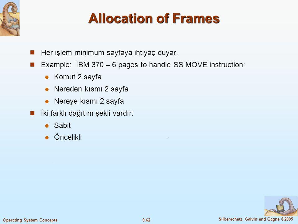 9.63 Silberschatz, Galvin and Gagne ©2005 Operating System Concepts Sabit Dağıtım,Fixed Allocation Eşit Dağıtım:100 çerçeve ve 5 işlem var ise hepsine eşit şekilde çerçeve dağıtımı yapılır.