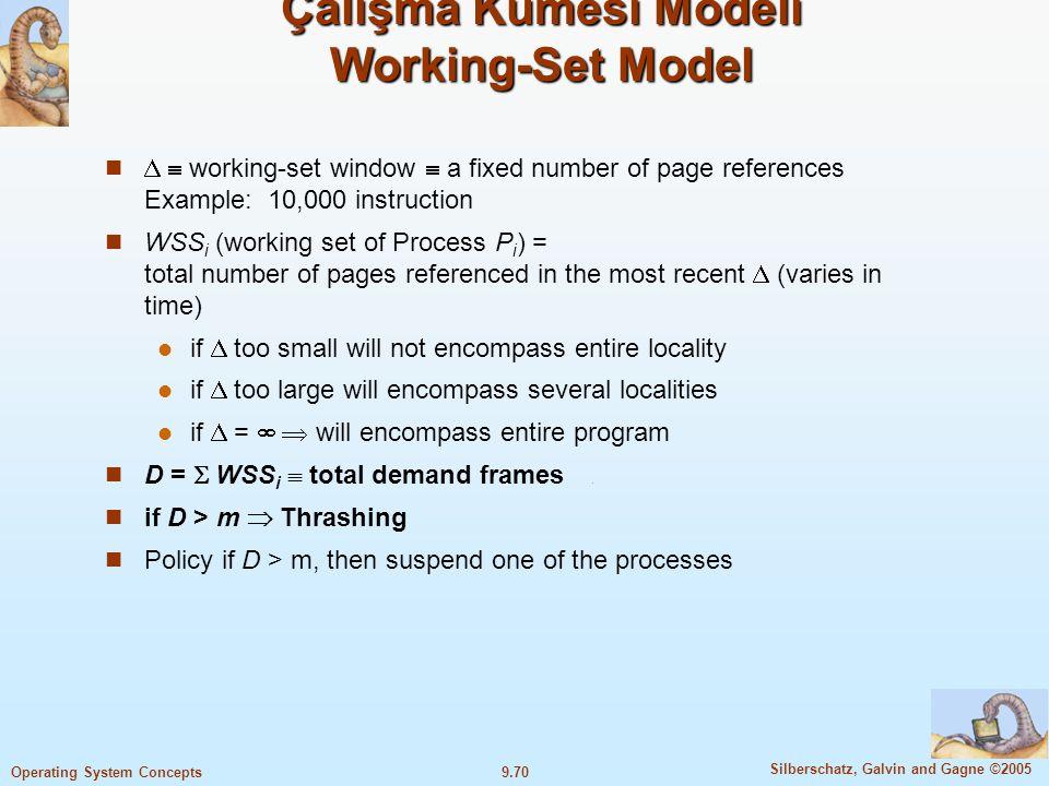 9.71 Silberschatz, Galvin and Gagne ©2005 Operating System Concepts Çalışma Kümesi Modeli Working-Set Model