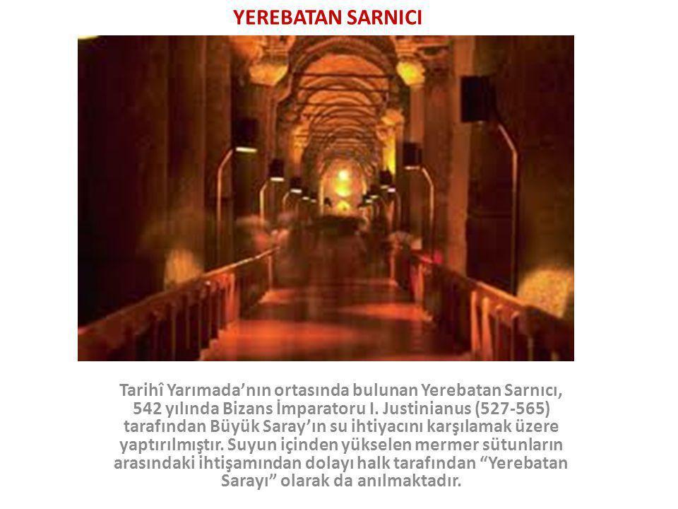 Tarihî Yarımada'nın ortasında bulunan Yerebatan Sarnıcı, 542 yılında Bizans İmparatoru I. Justinianus (527-565) tarafından Büyük Saray'ın su ihtiyacın
