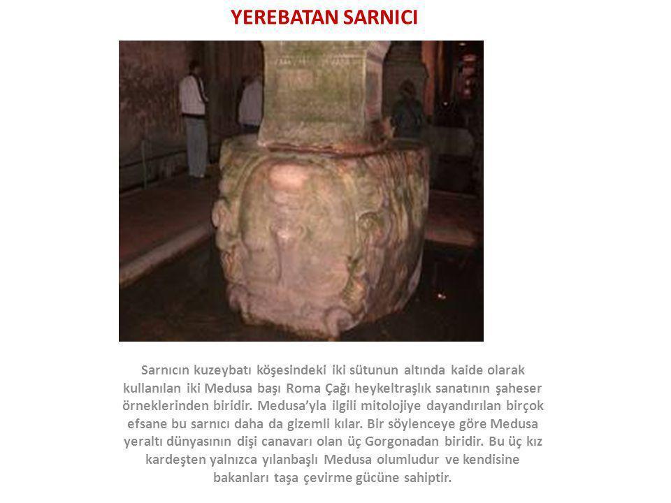 YEREBATAN SARNICI Sarnıcın kuzeybatı köşesindeki iki sütunun altında kaide olarak kullanılan iki Medusa başı Roma Çağı heykeltraşlık sanatının şaheser
