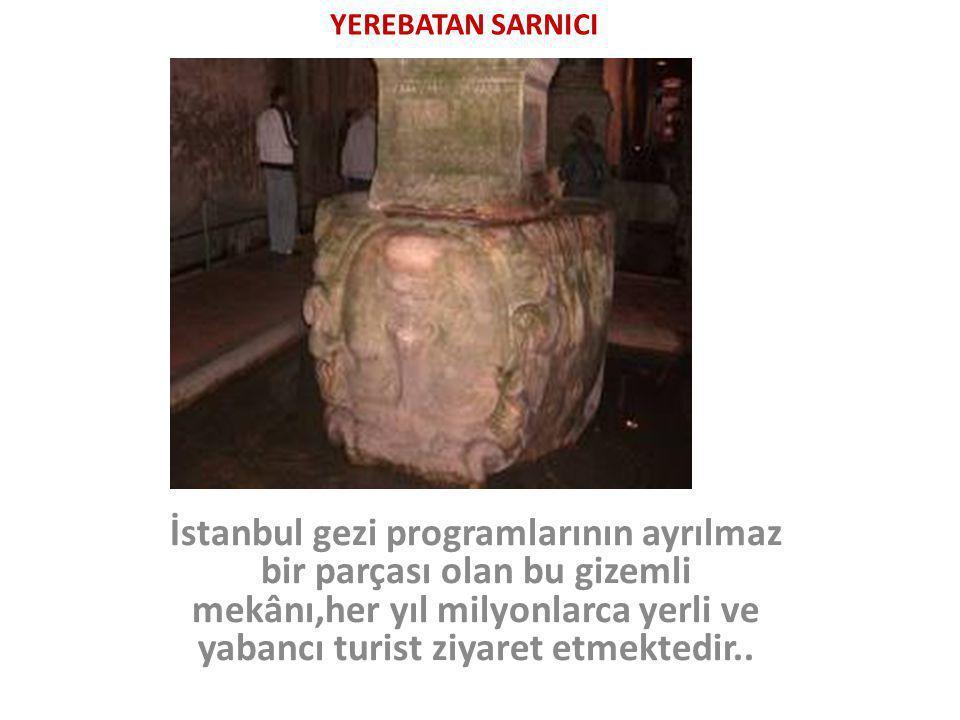 YEREBATAN SARNICI İstanbul gezi programlarının ayrılmaz bir parçası olan bu gizemli mekânı,her yıl milyonlarca yerli ve yabancı turist ziyaret etmekte