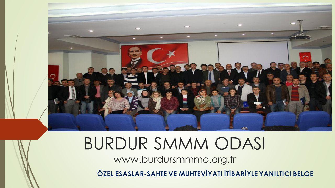 BURDUR SMMM ODASI www.burdursmmmo.org.tr ÖZEL ESASLAR-SAHTE VE MUHTEVİYATI İTİBARİYLE YANILTICI BELGE